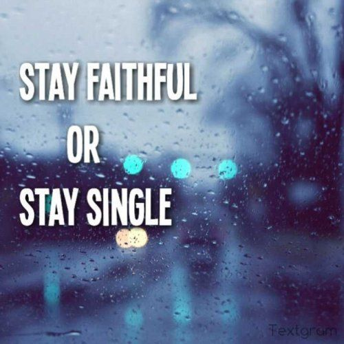 stay faithful or single