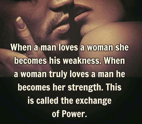 when a man loves a woman she becomes his weakness
