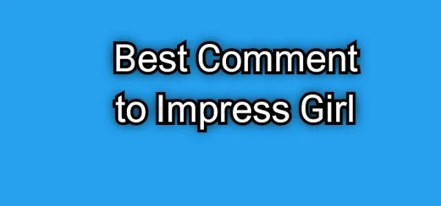 best comment on girl pic to impress her
