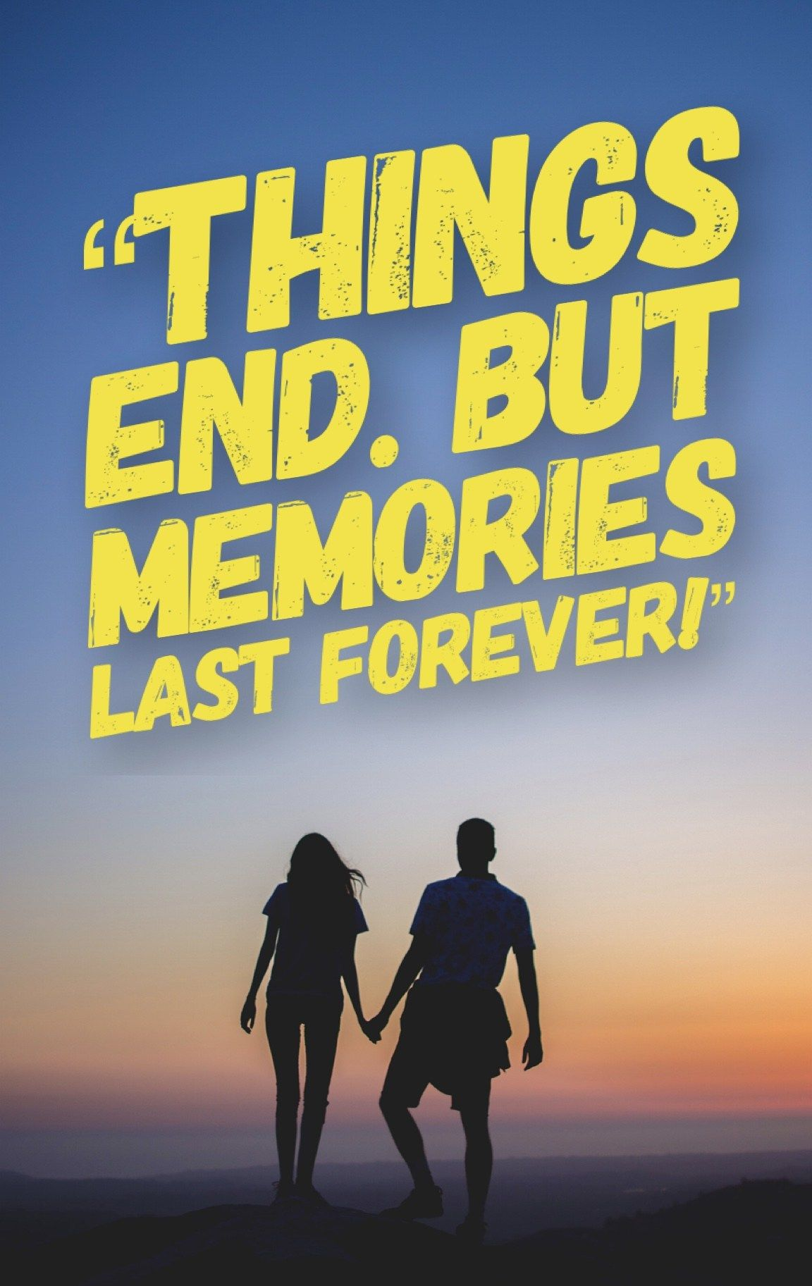 things ends but memories last forever