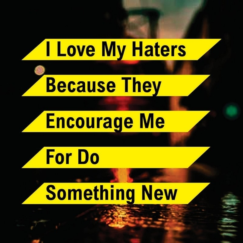 I love my haters because they encourage me image