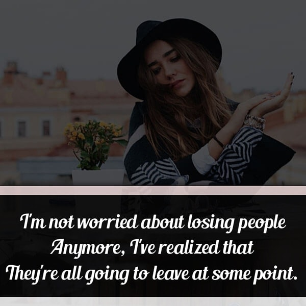 I'm not worried about losing people anymore image quote