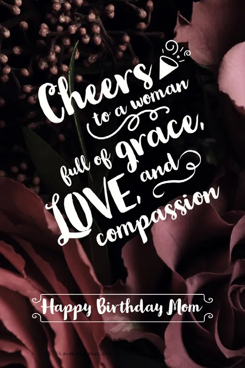 Cheers to a woman full of grace, love, and compassion